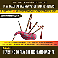Binaural Beat Brainwave Subliminal Systems | Learning to Play the Highland Bagpipe
