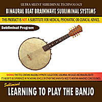 Binaural Beat Brainwave Subliminal Systems | Learning to Play the Banjo