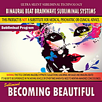 Binaural Beat Brainwave Subliminal Systems | Becoming Beautiful