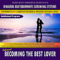 Binaural Beat Brainwave Subliminal Systems | Becoming the Best Lover