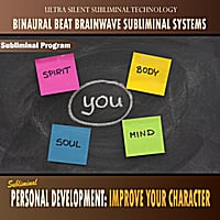 Binaural Beat Brainwave Subliminal Systems | Personal Development: Improve Your Character - Binaural Beat Brainwave Subliminal Systems