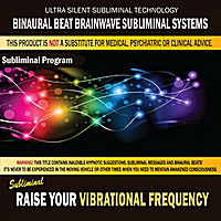 Binaural Beat Brainwave Subliminal Systems | Raise Your Vibrational Frequency
