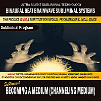 Binaural Beat Brainwave Subliminal Systems | Becoming a Medium (Channeling Medium)