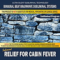 Binaural Beat Brainwave Subliminal Systems | Relief for Cabin Fever