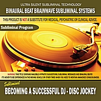 Binaural Beat Brainwave Subliminal Systems | Becoming a Successful DJ: Disc Jockey