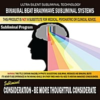 Binaural Beat Brainwave Subliminal Systems | Consideration: Be More Thoughtful Considerate