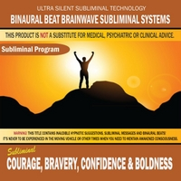 Binaural Beat Brainwave Subliminal Systems | Courage, Bravery, Confidence & Boldness