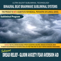 Binaural Beat Brainwave Subliminal Systems | Dread Relief: Gloom Anxiety Fear Aversion Aid