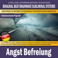 Binaural Beat Brainwave Subliminal Systems | Angst Befreiung (Deutschsprachige Version)