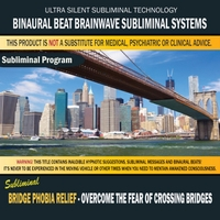 Binaural Beat Brainwave Subliminal Systems | Bridge Phobia Relief (Overcome the Fear of Crossing Bridges)