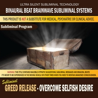 Binaural Beat Brainwave Subliminal Systems | Greed Release: Overcome Selfish Desire