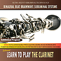 Binaural Beat Brainwave Subliminal Systems | Learn to Play the Clarinet - Binaural Beat Brainwave Subliminal Systems