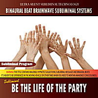 Binaural Beat Brainwave Subliminal Systems | Be the Life of the Party