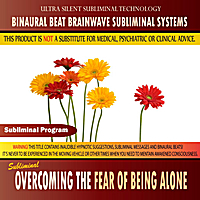 Binaural Beat Brainwave Subliminal Systems | Overcoming the Fear of Being Alone - Binaural Beat Brainwave Subliminal Systems