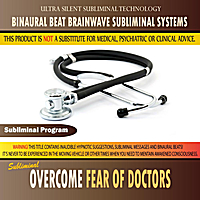 Binaural Beat Brainwave Subliminal Systems | Overcome Fear of Doctors - Binaural Beat Brainwave Subliminal Systems