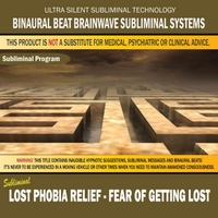 Binaural Beat Brainwave Subliminal Systems | Lost Phobia Relief: Fear of Getting Lost