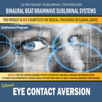 Binaural Beat Brainwave Subliminal Systems | Eye Contact Aversion