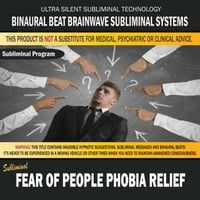 Binaural Beat Brainwave Subliminal Systems | Fear of People Phobia Relief