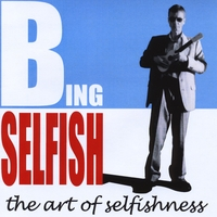 Bing Selfish | The Art of Selfishness