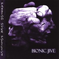 Bionic Jive | Passion Over Politics