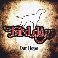 The Bird Dogs | Our Hope