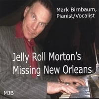 Mark Birnbaum | Jelly Roll Morton's Missing New Orleans