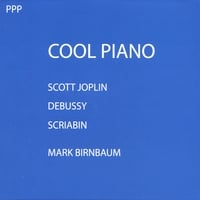 Mark Birnbaum | Joplin, Debussy & Scriabin: Cool Piano