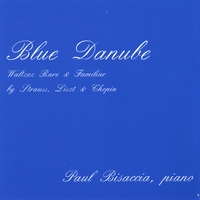 Paul Bisaccia | Blue Danube - Waltzes Rare and Familiar by Strauss, Liszt and Chopin