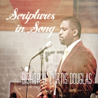 Bishop H Curtis Douglas | Scriptures in Song