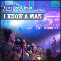 Bishop Larry D.Trotter & Sweet Holy Spirit Combine Choir | I Know a Man