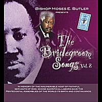 Bishop Moses E. Butler | The Bridegroom Songs, Vol. 2