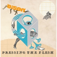 Bison | Pressing the Flesh