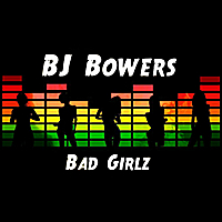 Bj Bowers | Bad Girlz