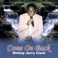 Bishop Jerry Clark | Come On Back