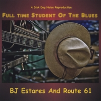BJ Estares & Route 61 | Full Time Student of the Blues