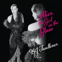 Bj Faulkner | Alice the Girl In the Glass