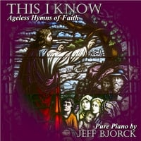 Jeff Bjorck | This I Know: Ageless Hymns of Faith