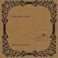Bjorn Quenemoen | Ears Will Talk