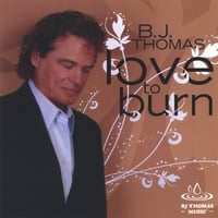 BJ Thomas | Love To Burn