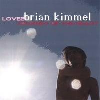 BRIAN KIMMEL | LOVE2 Journey of the Heart