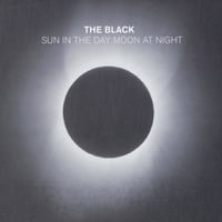 The Black | Sun in the Day Moon at Night