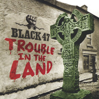 Black 47 | Trouble In The Land