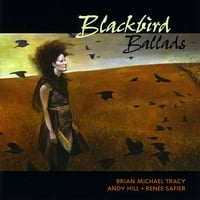 Andy Hill, Renee Safier & Brian Michael Tracy | Blackbird Ballads
