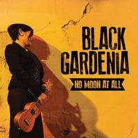 Black Gardenia | No Moon At All