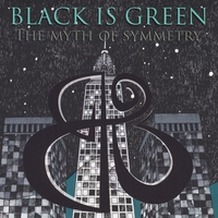 Black Is Green | The Myth of Symmetry