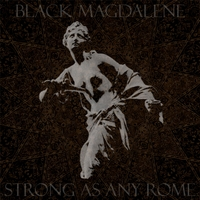 Black Magdalene | Strong As Any Rome