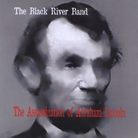The Black River Band | The Assassination of Abraham Lincoln