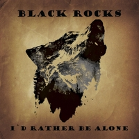 Black Rocks | I'd Rather Be Alone