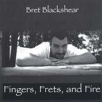 Bret Blackshear | Fingers, Frets, and Fire