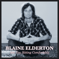 Blaine Elderton | Are You Sitting Comfortably